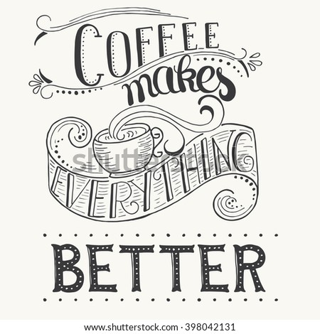 Calligraphy style quote about coffee - Coffee makes everything better .  Can use for design cafe menu, handbags, cups, T-shirts. Isolated on black