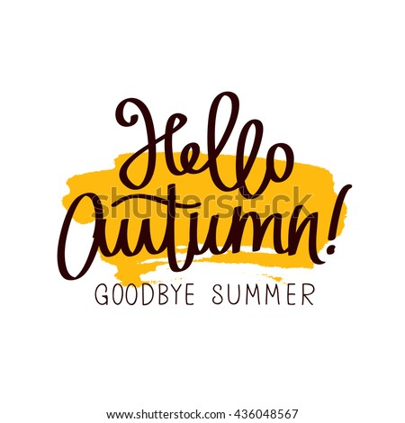 Caption Hello Autumn! Goodbye, Summer. The Trend Calligraphy. Vector  Illustration On White
