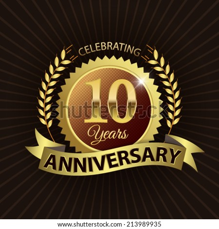 Celebrating 10 Years Anniversary - Golden Laurel Wreath Seal with Golden Ribbon - Layered EPS 10 Vector - stock vector