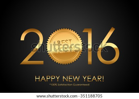 Certificate - 2016 Best Year! 100% Satisfaction Guaranteed! - Vector background with gold seal - stock vector