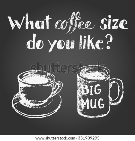 Chalk illustration of different coffee cups sizes. Little cup and big mug. Hand writing inscription question what coffee size do you like. Background contains gradient.  - stock vector