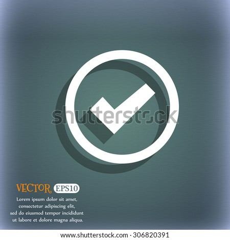 Check mark sign icon . Confirm approved symbol. On the blue-green abstract background with shadow and space for your text. Vector illustration - stock vector