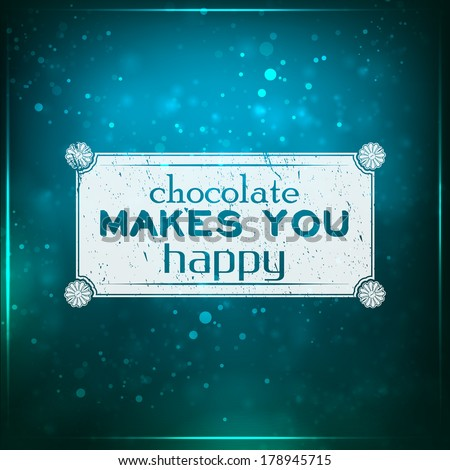 Chocolate makes you happy. Futuristic motivational background. Chalk text written on a piece of glass. (EPS10 Vector) - stock vector
