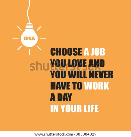 Choose A Job You Love And You Will Never Have To Work A Day In Your Life. - Inspirational Quote, Slogan, Saying On An Yellow Background - stock vector