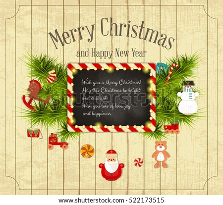 Christmas and New Year Card. Blackboard, Santa Claus, Snowman, Christmas Toys and Xmas Fir Branches on  Wooden Background. Vector illustration.