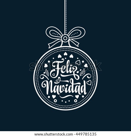 Christmas ball. Winter toy. Holiday decoration. Festive message in Spanish - Feliz Navidad. Best for greeting card, Congratulation, xmas party. Monochrome. Vector  - stock vector