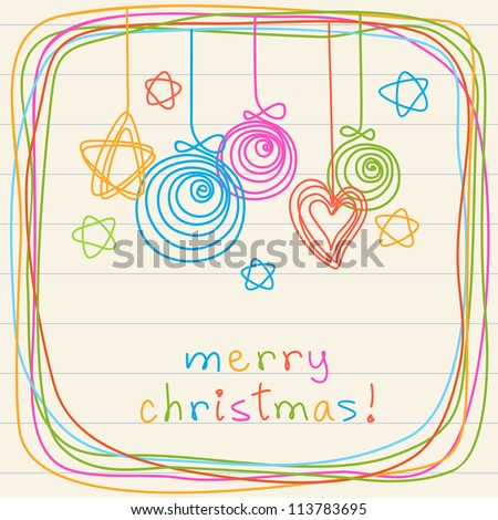 Christmas balls, stars, heart and frame of doodles. Invitation and greeting card on a sheet of notebook. Colorful background with lettering Merry Christmas. Illustration in childish hand drawn style - stock vector