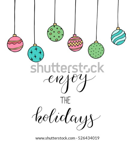 "Christmas card with decoration and letters ""Enjoy the holidays"". Hand drawn illustration. Vector."