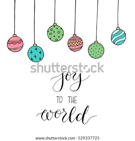"Christmas card with decoration and letters ""Joy to the world"". Hand drawn illustration. Vector."