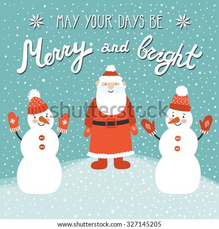 "Christmas card with Santa Claus, two snowmen and hand written wishes ""May your days be merry and bright"". Holiday background in cartoon style.  - stock vector"
