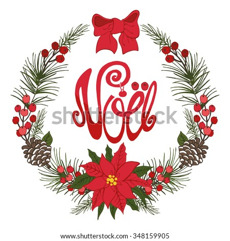 Christmas,french noel greeting card.New year,Winter season doodles wreath with Fir tree branches,Poinsettia flowers,berries,cone background.Handwriting lettering.Vintage vector,holiday decoration, - stock vector