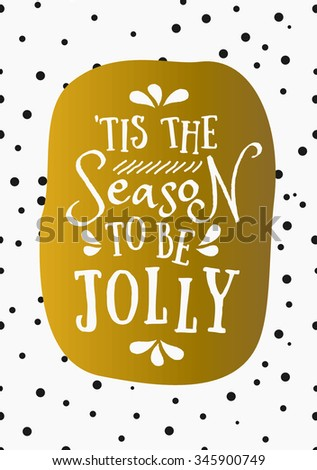 """Christmas greeting card design""""'Tis the Season to Be Jolly"""" on a background with confetti. Gold, white and black printable Christmas card template. - stock vector"""