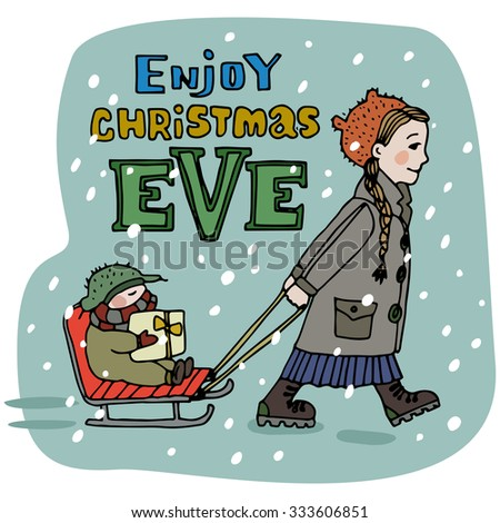 Christmas greeting card. Enjoy Christmas Eve title. Merry Christmas lettering. Hand drawn. Girl rides her baby boy brother on the sleigh. Editable vector illustration template - stock vector