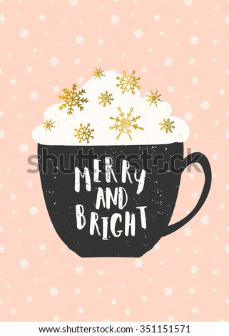 """Christmas greeting card template in pink, gold, white and black. A cup of warm beverage decorated with whipped cream and gold foil snowflakes. Hand lettered text """"Merry and Bright"""". - stock vector"""