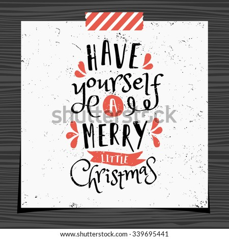 Christmas typographic design greeting card template. Have Yourself a Merry Little Christmas message in black and red on white background. Christmas card with a strip of washi tape on wood background. - stock vector
