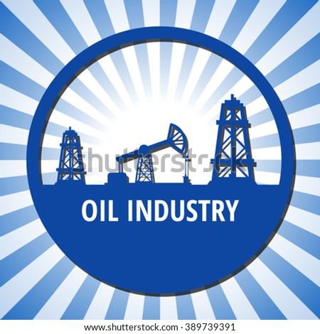 Circle emblem of oil industry on a blue rays background. Eps 10 - stock vector