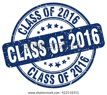 class of 2016 blue grunge round vintage rubber stamp.class of 2016 stamp.class of 2016 round stamp.class of 2016 grunge stamp.class of 2016.class of 2016 vintage stamp. - stock vector