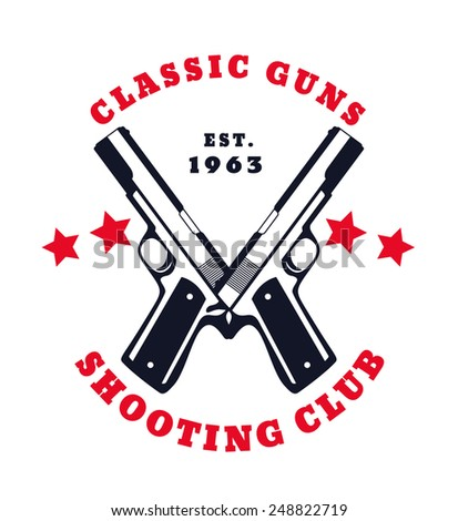 Classic Guns emblem with pistols vector illustration, eps10, easy to edit - stock vector