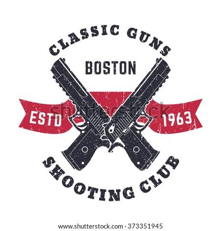 Classic Guns grunge emblem, logo with crossed powerful pistols, guns, vector illustration - stock vector
