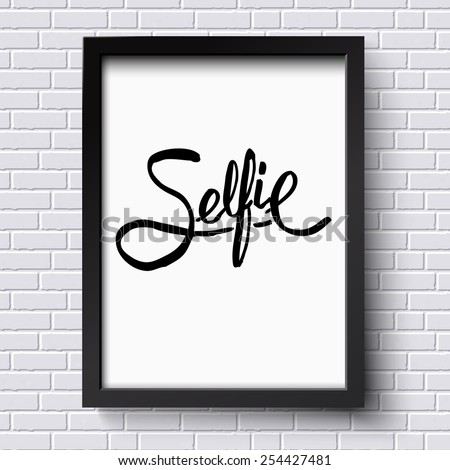 Close up Black Text Design for Selfie Concept on a Black and White Frame Hanging on White Brick Wall. Vector illustration. - stock vector