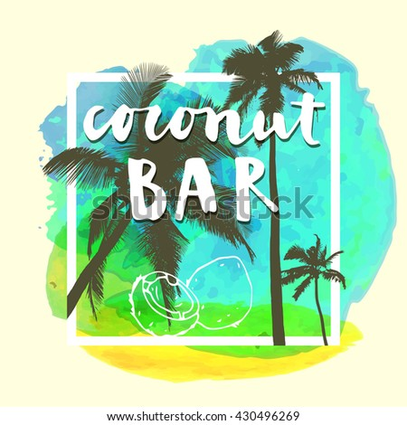 Coconut Bar  modern calligraphy. Summer restaurant design with flat palm trees on bright colorful watercolor background. Vivid cheerful optimistic summertime flyer, poster, fabric print design. Vector