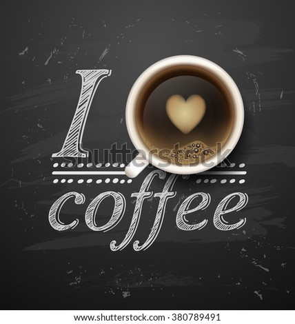 coffee break. Hot Coffee cup on black vector background. latte it`s coffee time. I love coffee. All you need is coffee. chalkboard art - stock vector