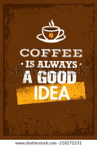 Coffee Is Always A Good Idea. Creative Grunge Typography Vector Concept. - stock vector
