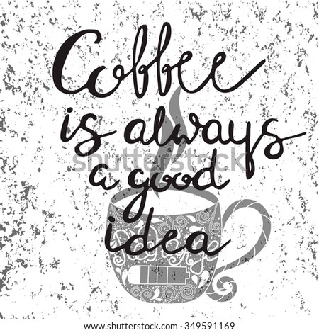 Coffee is always a good idea - unique handdrawn lettering. Great design for housewarming poster. Inspirational quote - stock vector