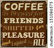Coffee is brewed for friends, shipped for pleasure and enjoied by all, vintage grunge poster, vector illustrator - stock