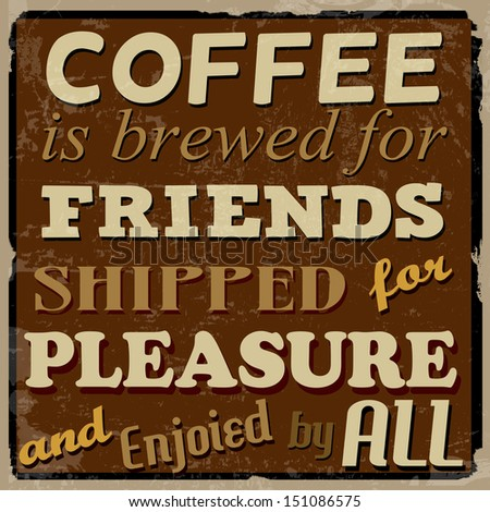 Coffee is brewed for friends, shipped for pleasure and enjoied by all, vintage grunge poster, vector illustrator - stock vector