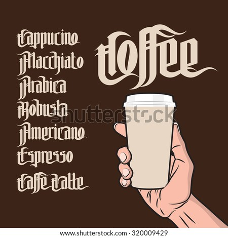 Coffee Labels Set. Paper Coffee Cup in Hand. Modern Gothic Style Font. Kinds of coffee drinks for menu - stock vector