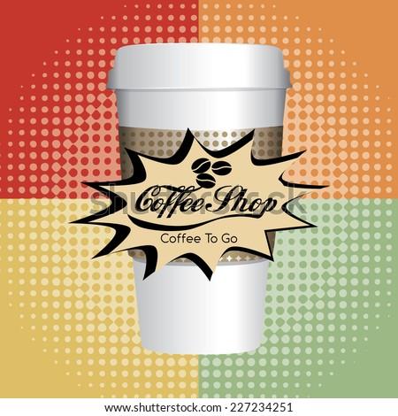 Coffee Shop Pop Art Menu Design - Food & Drink. A coffee cup vector illustration - stock vector
