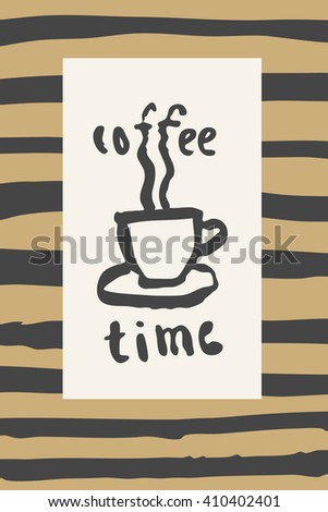 Coffee time. Inspirational quote. Coffee motivational poster. Hand drawn mug with hand lettering. Black brush drawing on black and gold stripes background with a frame. Vector illustration