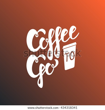 Coffee to go sign. Vector illustration. handlettering text.