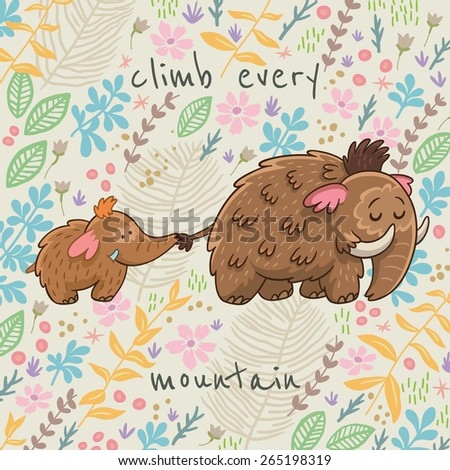 Colorful floral card with cartoon mammoth. Climb every mountain. Flower vector background - stock vector