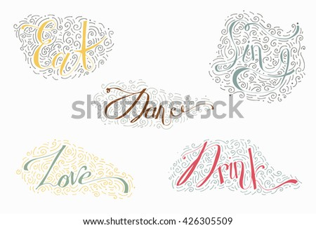Colorful lettering with words Dance, Drink, Eat, Love, Sing. Decorated with hand drawn lines, swirls and dots. Vector illustration with script letters, isolated on white, bright, good for your design - stock vector