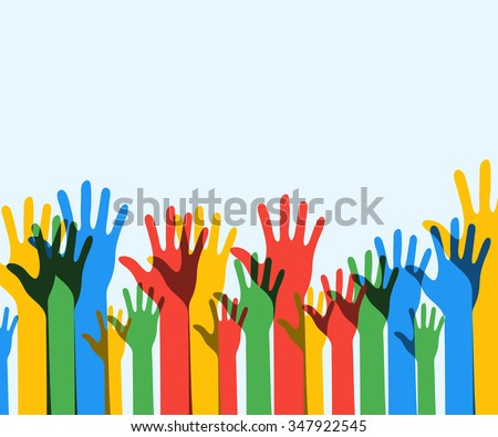 Colorful up hands background. Democracy. Volunteers. Eps 10. Vector illustration.