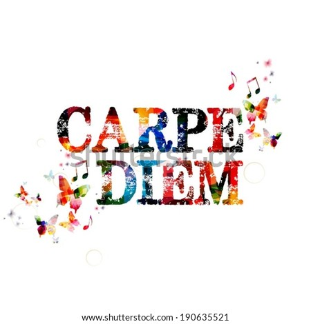 an analysis of the concept seize the day capre diem The popular phrase you only live once is often equated to seize the day or carpe diem danny green, yolo and carpe diem new concept of carpe diem as the.