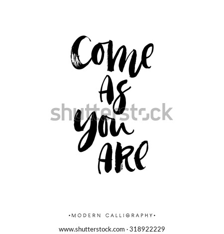 Come as you are. Modern brush calligraphy. Handwritten ink lettering. Hand drawn design elements. - stock vector