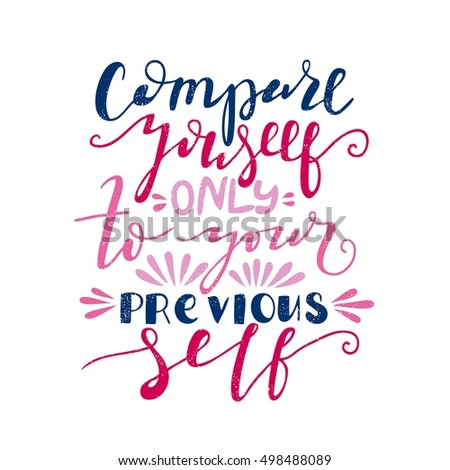 Compare youself only the your previous self. Bright multi-colored letters. Modern and stylish hand drawn lettering. Quote. Hand-painted inscription. Motivational calligraphy poster, typography.