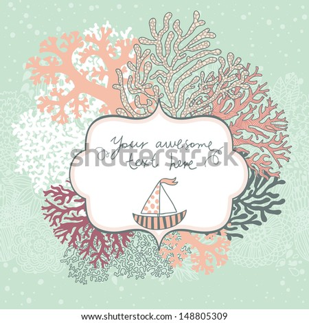 Concept marine card made of corals with sailboat. Cartoon vector background in pastel colors for vintage designs. Nautical background