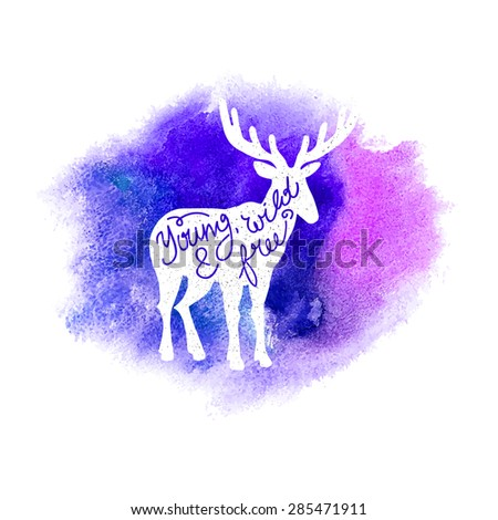 Conceptual deer silhouette with handwritten phrase Young, wild and free on abstract multicolored watercolor splash. Hand drawn calligraphic or lettering poster. Vector illustration  - stock vector