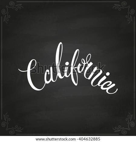 Conceptual handdrawn phrase California on chalkboard. Handdrawn tee graphic. Lettering design for posters, t-shirts, cards, invitations, stickers, banners, advertisement. Vector.
