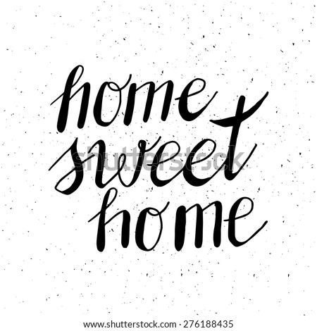 Conceptual handwritten phrase Home Sweet Home. Hand drawn tee graphic