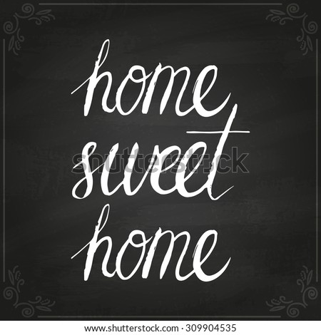 Conceptual handwritten phrase Home sweet home. Handdrawn lettering design. T shirt hand lettered calligraphic design. Vector illustration on chalkboard. - stock vector