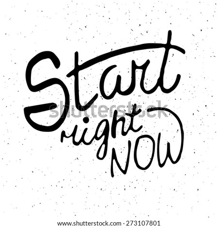 Conceptual handwritten phrase Start right now. Hand drawn tee graphic. Typographic print poster. T shirt hand lettered calligraphic design. Lettering design. Vector illustration - stock vector