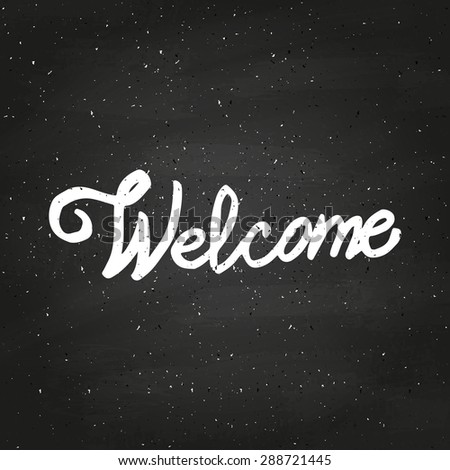 Conceptual handwritten phrase Welcome on chalkboard. Hand lettering. Vector illustration. - stock vector