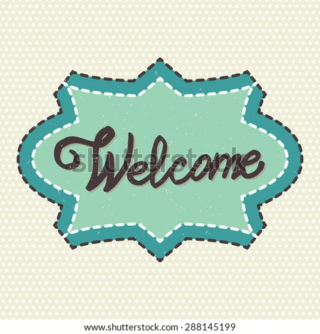 Conceptual handwritten phrase Welcome on retro frame and dots background, hand lettering. Vector illustration. - stock vector
