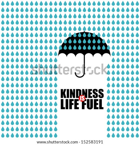 Conceptual image of an open black umbrella suspended midair giving shelter from a strong downpour of rain with the text - Kindness is Life Fuel - under the portion protected from the raindrops - stock vector