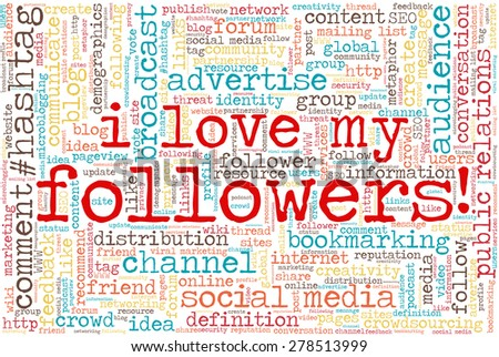 "Conceptual tag cloud containing words related to social media, marketing, blogs, social networks and Internet. Words ""I love my followers"" emphasized."